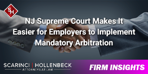 NJ Supreme Court Makes It Easier for Employers to Implement Mandatory Arbitration