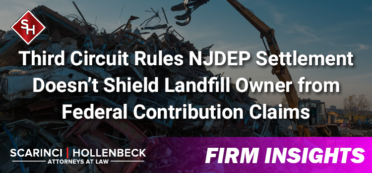 Third Circuit Rules NJDEP Settlement Doesn't Shield Landfill Owner from Federal Contribution Claims