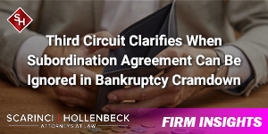 Third Circuit Clarifies When Subordination Agreement Can Be Ignored in Bankruptcy Cramdown
