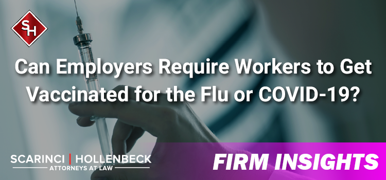 Can Employers Require Workers to Get Vaccinated for the Flu or COVID-19?