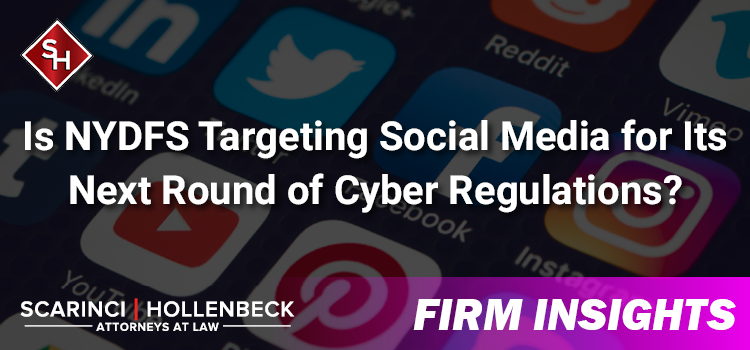 Is NYDFS Targeting Social Media for Its Next Round of Cyber Regulations?