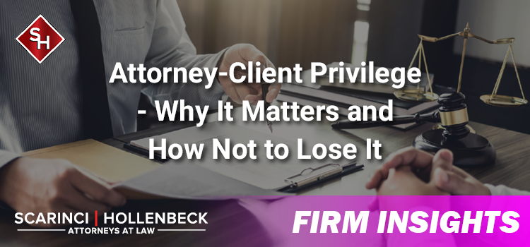 Attorney-Client Privilege - Why It Matters and How Not to Lose It