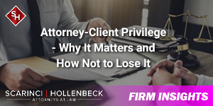 Attorney-Client Privilege – Why It Matters and How Not to Lose It