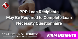 PPP Loan Recipients May Be Required to Complete Loan Necessity Questionnaire