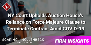 NY Court Upholds Auction House's Reliance on Force Majeure Clause to Terminate Contract Amid COVID-19