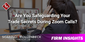 Are You Safeguarding Your Trade Secrets During Zoom Calls?