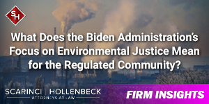 What Does the Biden Administration's Focus on Environmental Justice Mean for the Regulated Community?