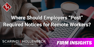 """Where Should Employers """"Post"""" Required Notices for Remote Workers?"""