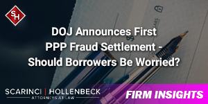 DOJ Announces First PPP Fraud Settlement - Should Borrowers Be Worried?