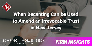 When Decanting Can be Used to Amend an Irrevocable Trust in New Jersey