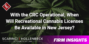 With the CRC Operational, When Will Recreational Cannabis Licenses Be Available in New Jersey?