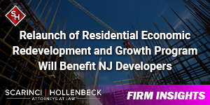 Relaunch of Residential Economic Redevelopment and Growth Program Will Benefit NJ Developers