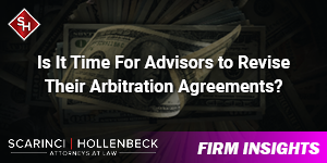 Has the Time Arrived For Advisors to Revise Their Arbitration Agreements?