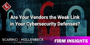 Are Your Vendors the Weak Link in Your Cybersecurity Defenses?