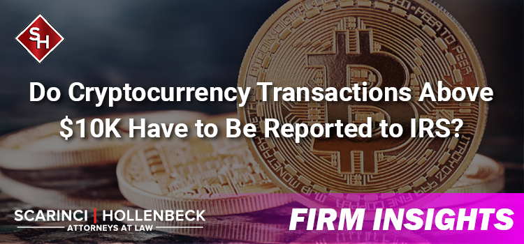 Do Cryptocurrency Transactions Above $10K Have to Be Reported to IRS?