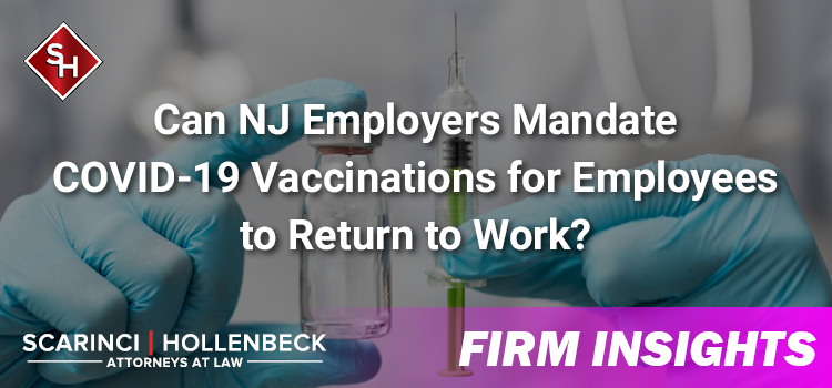 Can NJ Employers Mandate COVID-19 Vaccinations for Employees to Return to Work?