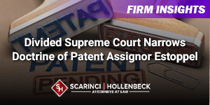 Divided Supreme Court Narrows Doctrine of Patent Assignor Estoppel