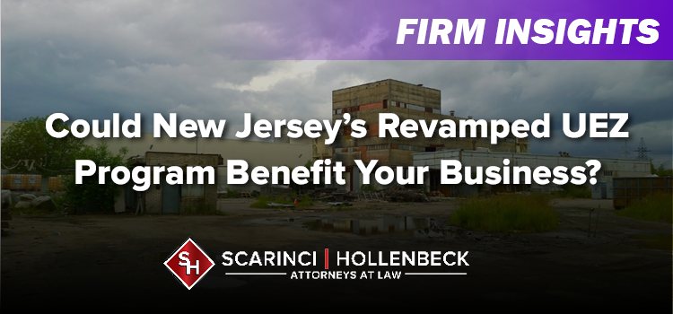 Could New Jersey's Revamped UEZ Program Benefit Your Business?