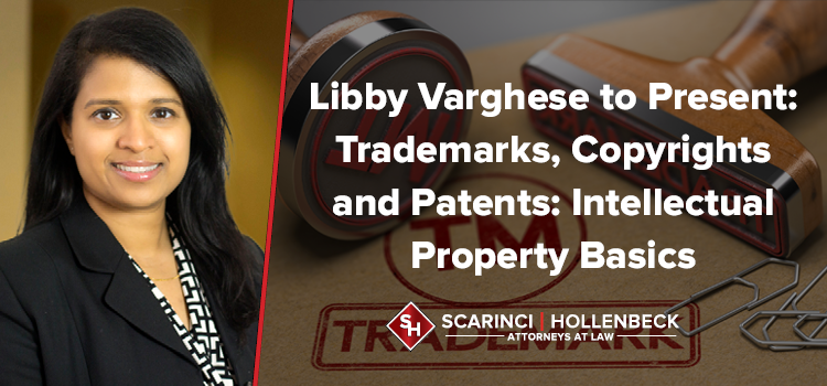 Libby Varghese to Present: Trademarks, Copyrights and Patents: Intellectual Property Basics