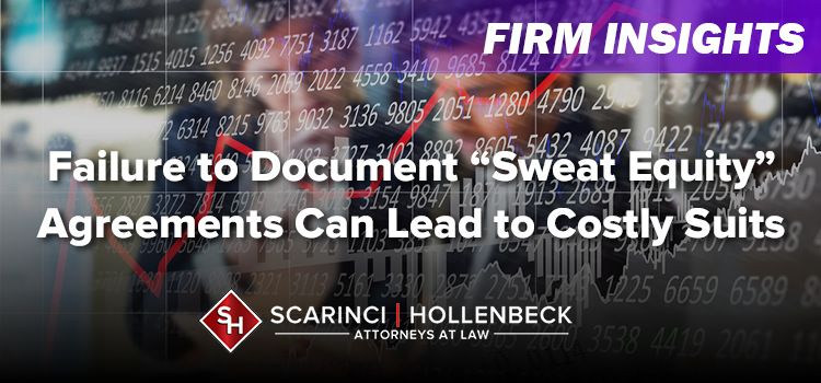 """Failure to Document """"Sweat Equity"""" Agreements Can Lead to Costly Suits"""
