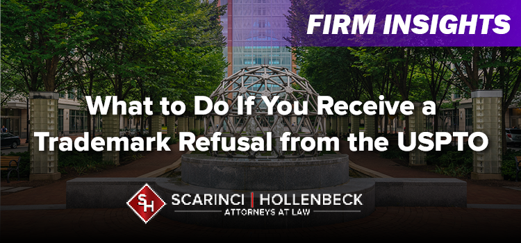 What to Do If You Receive a Trademark Refusal from the USPTO